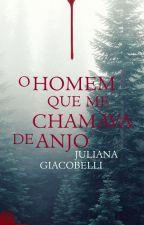 O homem que me chamava de anjo by JulianaGiacobelli