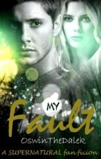 My Fault *Dean Winchester* by OswinTheDalek