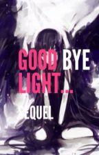 Good Bye light.... (Sequel) by grace_the_weirdo