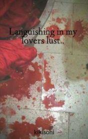 Languishing in my lovers lust.. by kikisohi