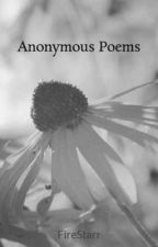 Anonymous Poems by FireStarr