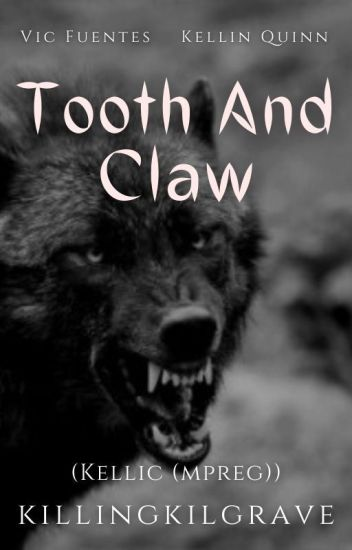 Tooth And Claw || Kellic (mpreg) √