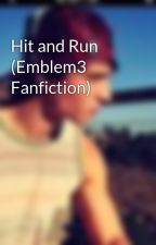Hit and Run (Emblem3 Fanfiction) by Reilly13