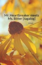 Mr. Heartbreaker meets Ms. Bitter [tagalog] by AJssi_