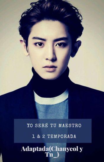 Yo seré tu maestro (ADAPTADA) Chanyeol y ___(Tn)(TERMINADA)