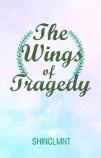 The Wings of Tragedy (Published under Pad of Writers) by shinclmnt