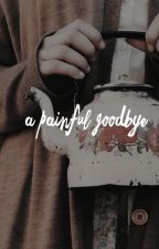 a painful goodbye  by jeraeyoung