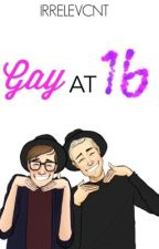 GAY AT 16 ♡ by irrelevcnt