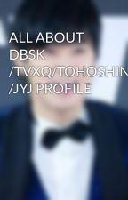 ALL ABOUT DBSK /TVXQ/TOHOSHINKI /JYJ PROFILE by PrincessArianneYunho
