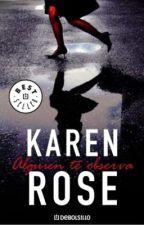 Alguien Te Observa - Karen Rose by SamiCervantes