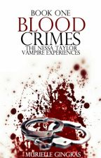 Blood Crimes (Book 1 of The Nessa Taylor Vampire Experiences) [COMING IN 2016] by smurfrielle