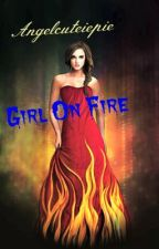 Girl On Fire by angelcuteiepie