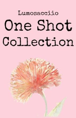 One-Shot Collection by lumosacciio