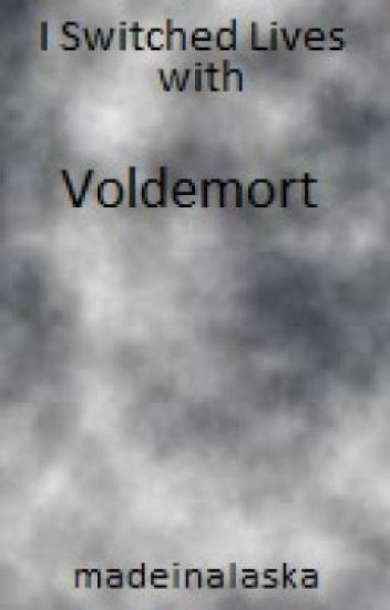 I Switched Lives With Voldemort!! (Hiatus)