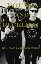 Young and Reckless ( 5sos fanfiction )  by BlackWolf5
