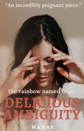 Delicious Ambiguity | a rainbow named trust  ✓ by kneeldownforzayn