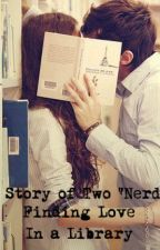 """A Story of two """"Nerds"""" finding Love in a Library by hopelessromantic9602"""