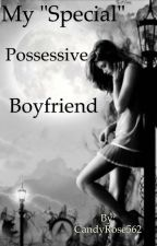 "My ""special"" Possessive Boyfriend (readerXboyfriend by CandyRose562"