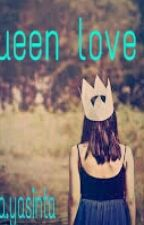 QUEEN LOVE by Dianayasinta06
