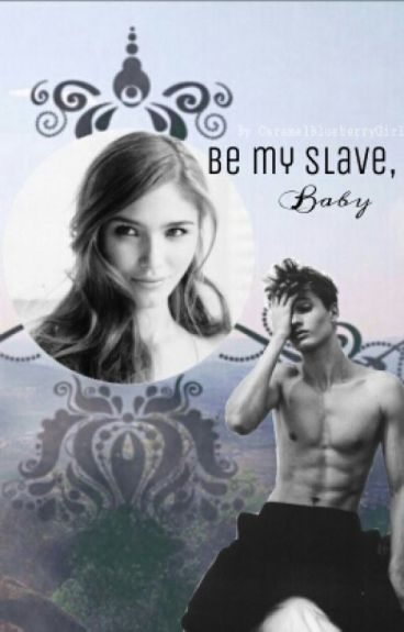Be my slave, Baby ♡