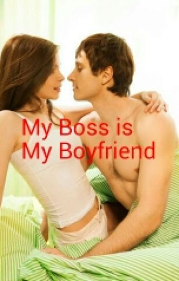 My Boss is my boyfriend