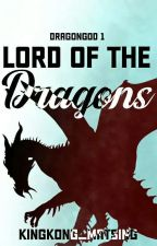 LORD OF THE DRAGONS (DRAGONGOD 1) by kingkong_matsing