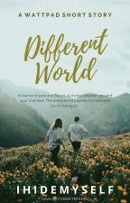 Different World [Short Story] - Completed by IHIDEMYSELF