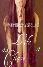 Life As A Clique Girl by whentheskyisfalling
