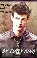 The Jerk and The Nerd (a Grant Gustin Fanfic) by EmilyKing3