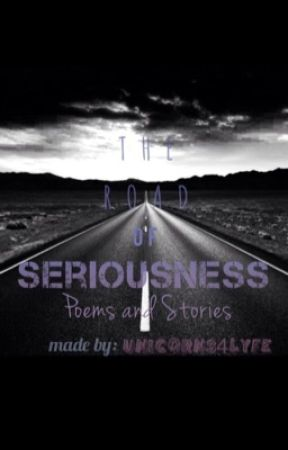 The Road of Seriousness: Poems & Stories by unicorns4lyfe