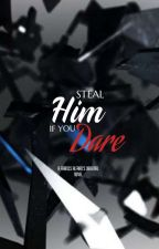 STEAL HIM IF YOU DARE [COMPLETED DRAMA SERIES] #Wattys2015 by FrancisAlfaro