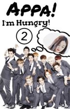 Appa! I'm Hungry! 2 (Sequel) [EXO Fanfic] by Unique_Plain
