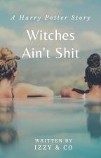 Witches Ain't Sh*t by kingizzy301