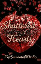 SHATTERED HEARTS by ServantofKhaliq