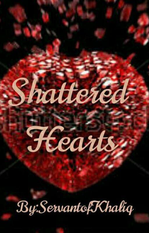SHATTERED HEARTS by ServantofKhaliq