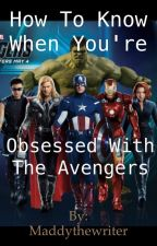 How to know when you're obsessed with the Avengers by Maddythewriter