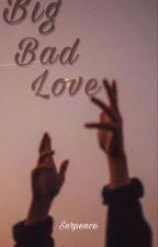 Big Bad Love [En Réécriture] by ClemS456