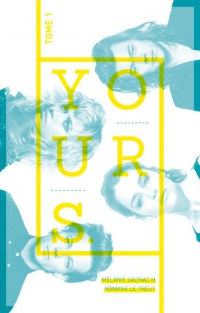 YOURS. // Tome 1 by MelanieRomaneYOURS