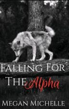 Falling for the Alpha by Megan__Michelle