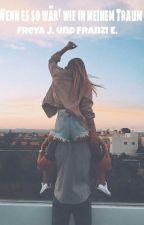 Wenn es so wär wie in meinem Traum by franziii6601