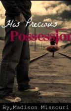I am his Precious Possession [A forbidden Romance] by Madison_Missouri