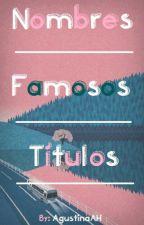 Nombres, Famosos y Títulos by AgustinaAH