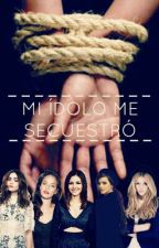 Mi ídolo me secuestró. ||One Direction|| by Exceedsandsmile