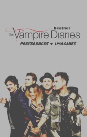 Vampire Diaries Preferences and Imagines