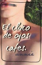 I- El chico de ojos cafés. by FanTasyRauhl