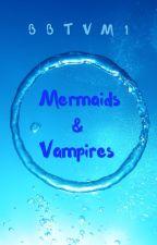 Mermaids And Vampires by BBTVM1