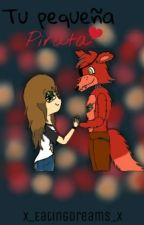 Tu pequeña pirata (Foxy the Pirate y tú) by x_EatingDreams_x