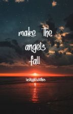 Make The Angels Fall by lastnightsclothes