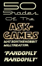50 Shades of The Ask-Games! by WatsonTheHobbit