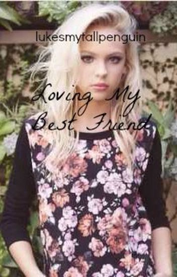 {EDITED} Loving My Best Friend {Carson Lueders Love Story}